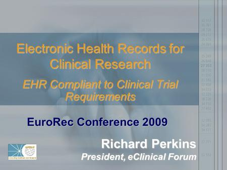 Electronic Health Records for Clinical Research EHR Compliant to Clinical Trial Requirements EuroRec Conference 2009 Richard Perkins President, eClinical.