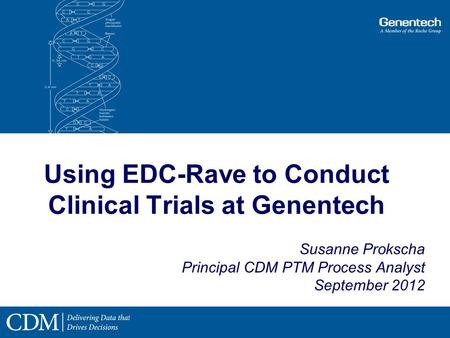 Using EDC-Rave to Conduct Clinical Trials at Genentech