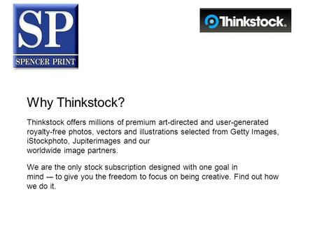 Why Thinkstock? Thinkstock offers millions of premium art-directed and user-generated royalty-free photos, vectors and illustrations selected from Getty.