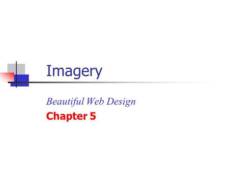 Imagery Beautiful Web Design Chapter 5. Lesson Overview Understand that images are a necessary component to well-designed sites Learn how to find the.