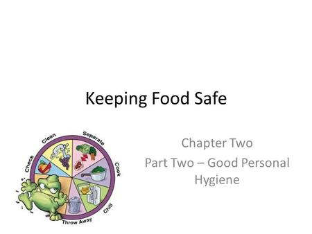 Keeping Food Safe Chapter Two Part Two – Good Personal Hygiene.