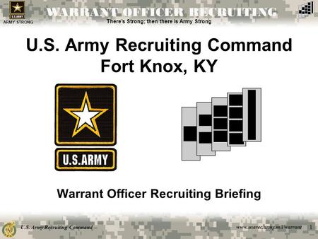 U.S. Army Recruiting Command www.usarec.army.mil/warrant ARMY STRONG There's Strong; then there is Army Strong WARRANT OFFICER RECRUITING 1 U.S. Army Recruiting.