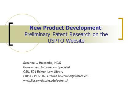 New Product Development: Preliminary Patent Research on the USPTO Website Suzanne L. Holcombe, MILS Government Information Specialist OSU, 501 Edmon Low.