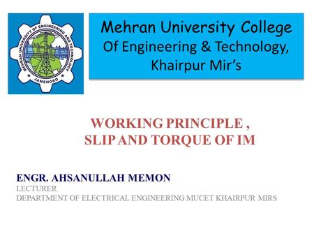 Mehran University College Of Engineering & Technology, Khairpur Mir's ENGR. AHSANULLAH MEMON LECTURER DEPARTMENT OF ELECTRICAL ENGINEERING MUCET KHAIRPUR.