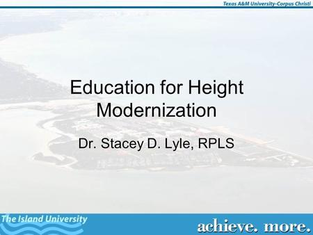 Education for Height Modernization Dr. Stacey D. Lyle, RPLS.