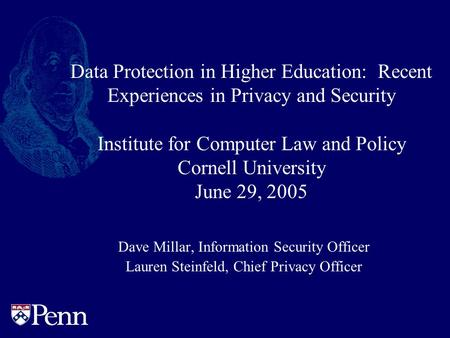 Data Protection in Higher Education: Recent Experiences in Privacy and Security Institute for Computer Law and Policy Cornell University June 29, 2005.
