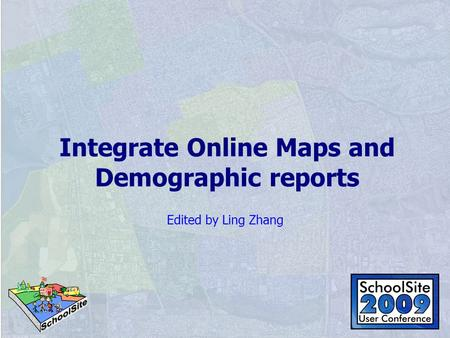 Integrate Online Maps and Demographic reports Edited by Ling Zhang.