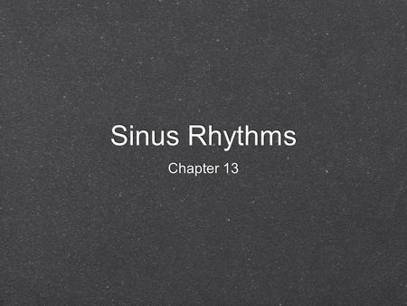 Sinus Rhythms Chapter 13. Normal Sinus Rhythm Autonomic Nervous System Sympathetic nerves Parasympathetic nerves (vagus nerve) Autonomic Nervous System.