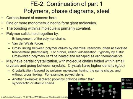 FE-2: Continuation of part 1 Polymers, phase diagrams, steel Carbon-based of concern here. One or more monomers joined to form giant molecules. The bonding.