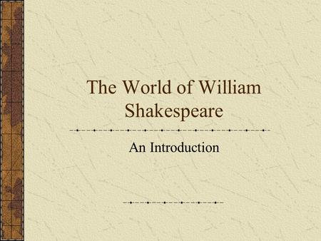 The World of William Shakespeare An Introduction.
