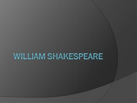  William Shakespeare -born - Straford upon Avon 26 April 1564 - died – Straford upon Avon 23 April 1616.