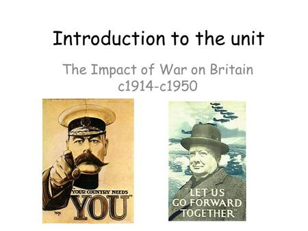 Introduction to the unit The Impact of War on Britain c1914-c1950.