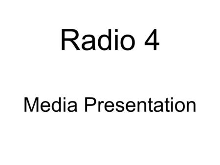 Radio 4 Media Presentation. About radio 4 Radio 4 is the second most popular British domestic radio station, after Radio 2, and was named UK Radio Station.