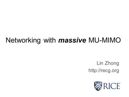 Networking with massive MU-MIMO Lin Zhong