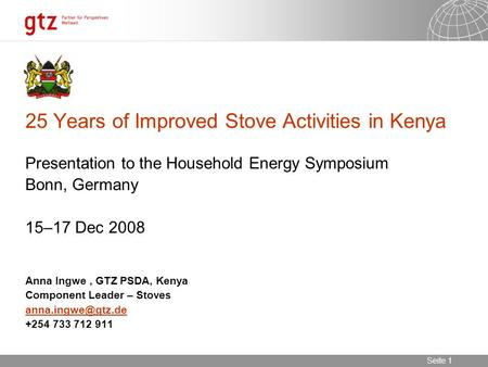 07.08.2015 Seite 1 Seite 1 25 Years of Improved Stove Activities in Kenya Presentation to the Household Energy Symposium Bonn, Germany 15–17 Dec 2008 Anna.