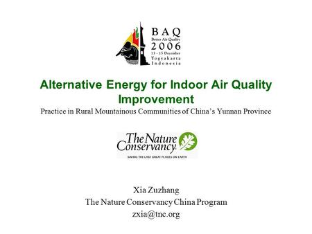 Alternative Energy for Indoor Air Quality Improvement Practice in Rural Mountainous Communities of China's Yunnan Province Xia Zuzhang The Nature Conservancy.