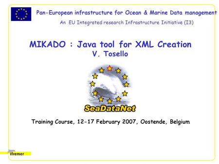 Pan-European infrastructure for Ocean & Marine Data management An EU Integrated research Infrastructure Initiative (I3) MIKADO : Java tool for XML Creation.