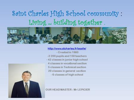 Saint Charles High School community : Living and building together.  - Created in 1980 -2 200 pupils and 150 teachers -