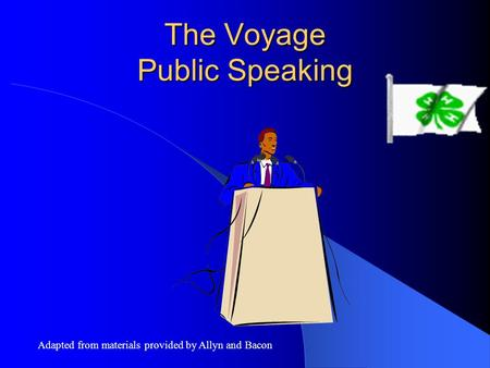 The Voyage Public Speaking Adapted from materials provided by Allyn and Bacon.