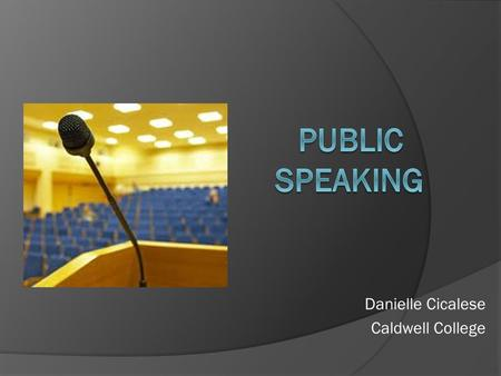 Danielle Cicalese Caldwell College. Overview  Fears  Skills  Getting started  Techniques  Room setup  Slide show  Summary  Questions.