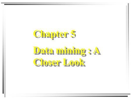 Chapter 5 Data mining : A Closer Look. Data Warehouse and Data Mining Chapter 5 2 Chapter Objectives  Determine an appropriate data mining strategy for.