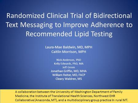 Randomized Clinical Trial of Bidirectional Text Messaging to Improve Adherence to Recommended Lipid Testing Laura-Mae Baldwin, MD, MPH Caitlin Morrison,