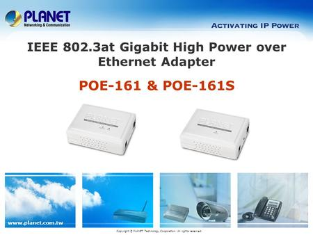 Www.planet.com.tw POE-161 & POE-161S IEEE 802.3at Gigabit High Power over Ethernet Adapter Copyright © PLANET Technology Corporation. All rights reserved.