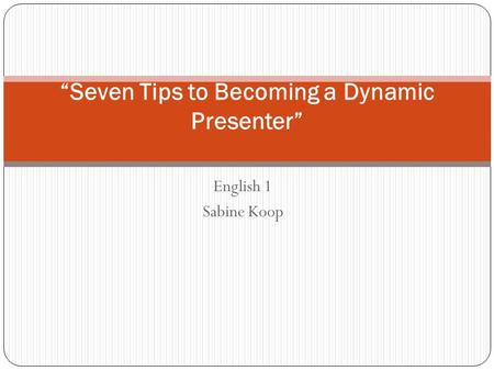 "English 1 Sabine Koop ""Seven Tips to Becoming a Dynamic Presenter"""