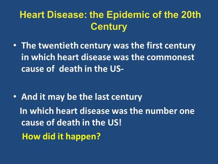 Heart Disease: the Epidemic of the 20th Century The twentieth century was the first century in which heart disease was the commonest cause of death in.