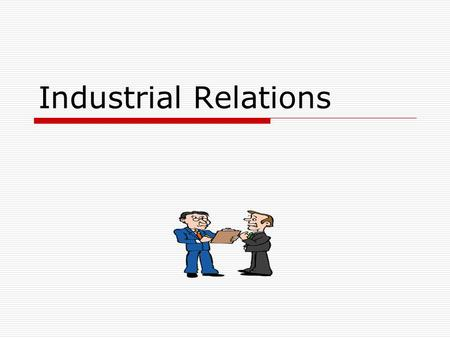 Industrial Relations. Employment policy  Is the employment policy has any relations to IR?  IR policies and Labour laws do have impact on employment.