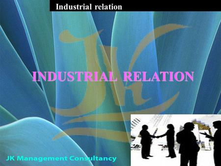 Industrial relation INDUSTRIAL RELATION. INDUSTRY Sec2(j) It means any business,trade,undertaking,manufacturing or calling of employers & includes any.