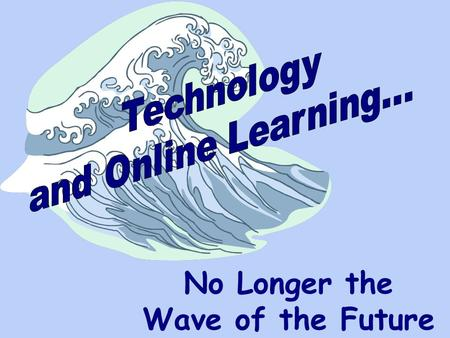 No Longer the Wave of the Future. No Longer the Wave of the Future How do you know if you've caught the wave?