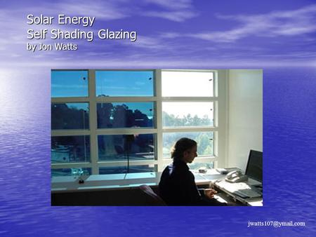 Solar Energy Self Shading Glazing by Jon Watts