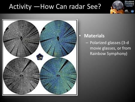 Activity —How Can radar See? Materials – Polarized glasses (3-d movie glasses, or from Rainbow Symphony)