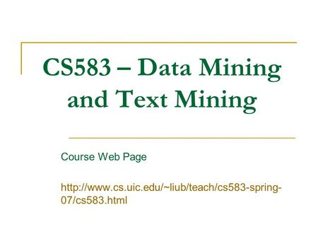 CS583 – Data Mining and Text Mining Course Web Page  07/cs583.html.