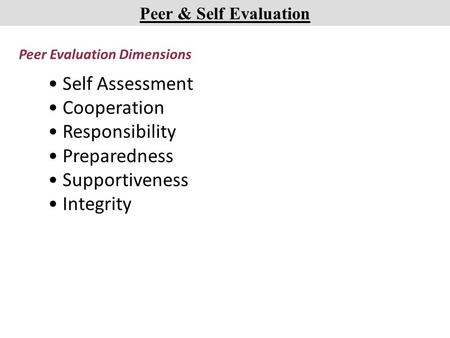 Peer Evaluation Dimensions Self Assessment Cooperation Responsibility Preparedness Supportiveness Integrity Peer & Self Evaluation.