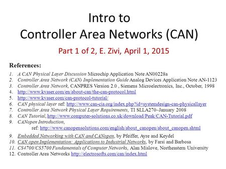Intro to Controller Area Networks (CAN) Part 1 of 2, E. Zivi, April 1, 2015 References: 1.A CAN Physical Layer Discussion Microchip Application Note AN00228a.