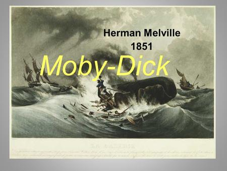 Moby-Dick Herman Melville 1851. Melville 1819-1891 Many jobs: bank clerk, teacher Went to sea in 1841 Sailed the world, wrote books about it Lived among.