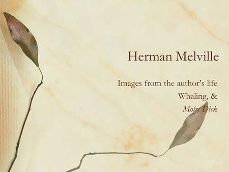 Herman Melville Images from the author's life Whaling, & Moby Dick.