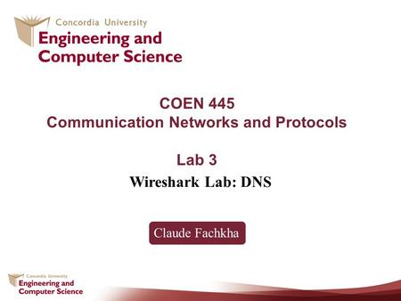 COEN 445 Communication Networks and Protocols Lab 3 Wireshark Lab: DNS Claude Fachkha.