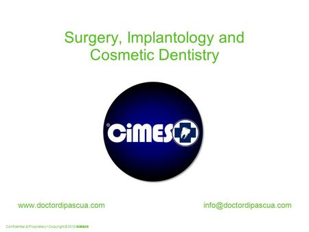 Confidential & Proprietary Copyright © 2010 CiMESO Surgery, Implantology and Cosmetic Dentistry