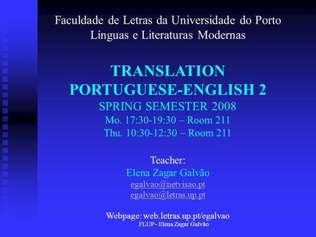 FLUP - Elena Zagar Galvão Faculdade de Letras da Universidade do Porto Línguas e Literaturas Modernas TRANSLATION PORTUGUESE-ENGLISH 2 SPRING SEMESTER.