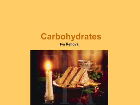 Carbohydrates Iva Řehová. Carbohydrates are defined as sugars and their derivatives. Carbohydrates play a major role in supplying energy for bodily function.
