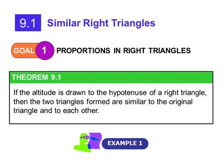 GOAL 1 PROPORTIONS IN RIGHT TRIANGLES EXAMPLE 1 9.1 Similar Right Triangles THEOREM 9.1 If the altitude is drawn to the hypotenuse of a right triangle,
