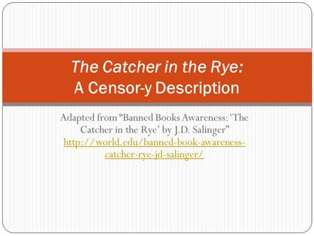 "Adapted from ""Banned Books Awareness: 'The Catcher in the Rye' by J.D. Salinger""  catcher-rye-jd-salinger/"