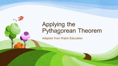 Applying the Pythagorean Theorem Adapted from Walch Education.