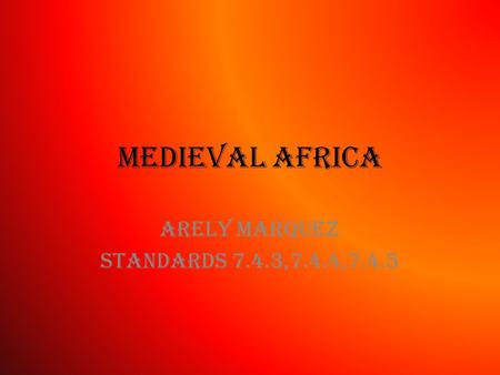 Medieval Africa Arely Marquez Standards 7.4.3,7.4.4,7.4.5.