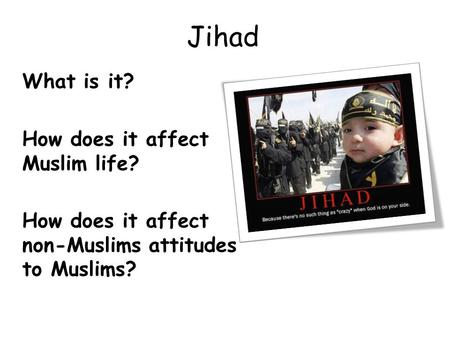 Jihad What is it? How does it affect Muslim life?