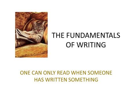 THE FUNDAMENTALS OF WRITING ONE CAN ONLY READ WHEN SOMEONE HAS WRITTEN SOMETHING.