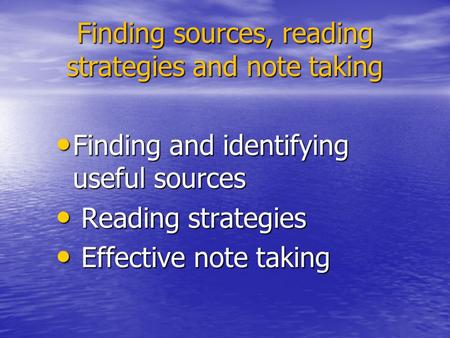 Finding sources, reading strategies and note taking Finding and identifying useful sources Finding and identifying useful sources Reading strategies Reading.